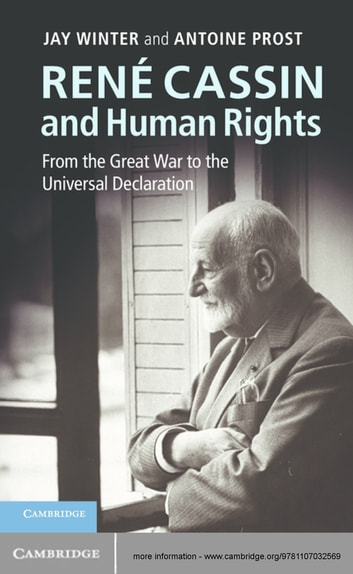 René Cassin and Human Rights - From the Great War to the Universal Declaration ebook by Jay Winter,Antoine Prost