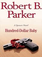 Hundred-Dollar Baby ebook by Robert B. Parker