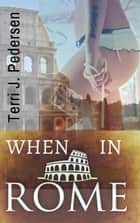 When In Rome ebook by Terri J. Pedersen