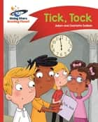 Reading Planet - Tick, Tock - Red A: Comet Street Kids ePub ebook by Adam Guillain, Charlotte Guillain