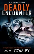 Deadly Encounter ebook by M A Comley
