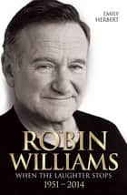 Robin Williams - When the Laughter Stops 1951-2014 ebook by