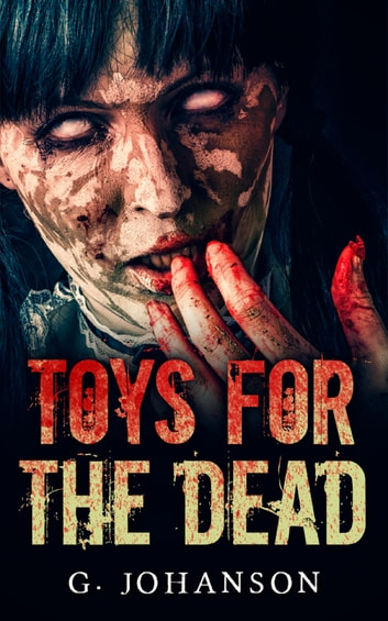 Toys for the Dead ebook by G Johanson