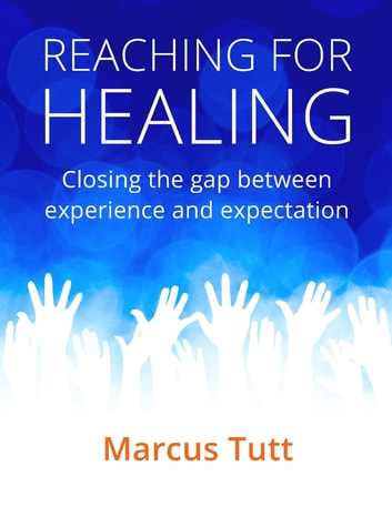 Reaching for Healing : Closing the Gap Between Experience and Expectation ebook by Marcus Tutt