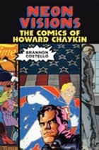 Neon Visions - The Comics of Howard Chaykin ebook by Brannon Costello