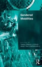 Gendered Mobilities ebook by Tim Cresswell, Tanu Priya Uteng
