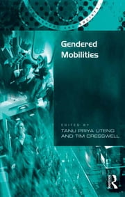 Gendered Mobilities ebook by Tim Cresswell,Tanu Priya Uteng
