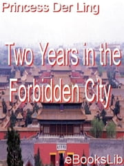 Two Years in the Forbidden City ebook by Der Ling, Princess