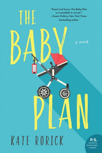 The Baby Plan - A Novel ebook by Kate Rorick