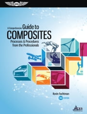 A Comprehensive Guide to Composites (ePub Edition) - Processes & Procedures from the Professionals ebook by Kevin Fochtman