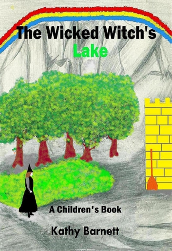 The Wicked Witch's Lake: A Children's Book of an Amazing Adventure ebook by Kathy Barnett