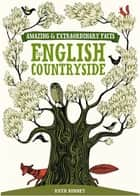 Amazing & Extraordinary Facts - English Countryside ebook by David & Charles Editors