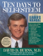 Ten Days to Self-Esteem - The Leader's Manual ebook by David D. Burns, M.D.