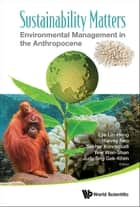 Sustainability Matters - Environmental Management in the Anthropocene ebook by Lin-Heng Lye, Harvey Neo, Sekhar Kondepudi;Wen-Shen Yew;Judy Gek-Khim Sng