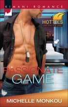 Passionate Game (Mills & Boon Kimani) (Kimani Hotties, Book 42) ebook by Michelle Monkou