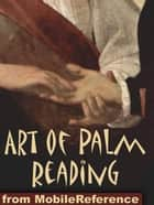 Art Of Palm Reading: (Also Known As Palmistry, Chiromancy, Cheiromancy, And Chirology) (Mobi Health) ebook by MobileReference