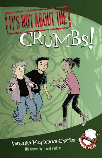 It's Not about the Crumbs! eBook by Veronika Martenova Charles