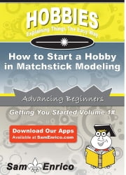 How to Start a Hobby in Matchstick Modeling ebook by Michal Allard,Sam Enrico