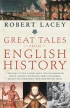 Great Tales from English History - The Truth About King Arthur, Lady Godiva, Richard the Lionheart, and More ebook by Robert Lacey