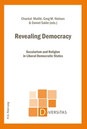 Revealing Democracy - Secularism and Religion in Liberal Democratic States ebook by Chantal Maillé,Greg M. Nielsen,Daniel Salée