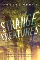 Strange Creatures ebook by Phoebe North