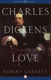 Charles Dickens in Love ebook by Robert Garnett