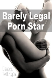 Barely Legal Porn Star ebook by Virgin, Ima