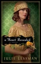 Heart Revealed, A (Winds of Change Book #2) - A Novel ebook by Julie Lessman