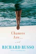 Chances Are . . . - A novel eBook by Richard Russo