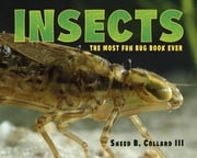 Insects - The Most Fun Bug Book Ever ebook by Sneed B. Collard, III