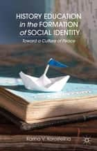 History Education in the Formation of Social Identity - Toward a Culture of Peace ebook by K. Korostelina