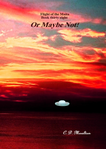 Flight of the Maita Book 38: Or Maybe Not! ebook by CD Moulton