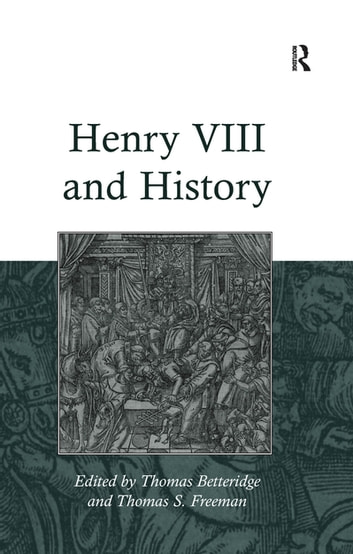 Henry VIII and History ebook by Thomas S. Freeman