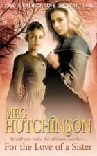 For The Love Of A Sister ebook by Meg Hutchinson