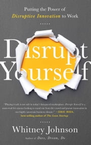 Disrupt Yourself - Putting the Power of Disruptive Innovation to Work ebook by Whitney Johnson