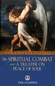 The Spiritual Combat - And a Treatise on Peace of Soul ebook by Lorenzo Dom Scupoli