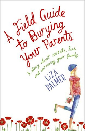 A Field Guide to Burying Your Parents ebook by Liza Palmer