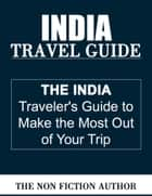 India Travel Guide ebook by The Non Fiction Author