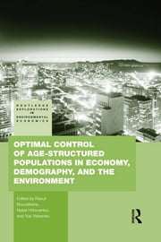 Optimal Control of Age-structured Populations in Economy, Demography, and the Environment ebook by Raouf Boucekkine,Natali Hritonenko,Yuri Yatsenko