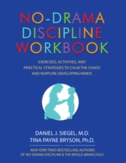 No-Drama Discipline - Exercises, Activities, and Practical Strategies to Calm the Chaos and Nurture Developing Minds ebook by Daniel Siegel, Tina Payne Bryson