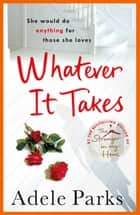 Whatever It Takes - A compelling tale of family ties and dark secrets ebook by Adele Parks