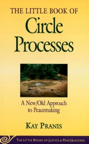 Little Book of Circle Processes - A New/Old Approach To Peacemaking ebook by Kay Pranis