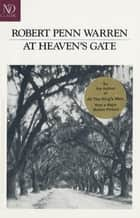 At Heaven's Gate: Novel ebook by Robert Penn Warren