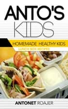 Homemade Healthy Kids Lunch Box recipes ebook by Antonet Roajer