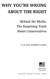 Why You're Wrong About the Right - Behind the Myths: The Surprising Truth About Conservatives ebook by S. E. Cupp,Brett Joshpe