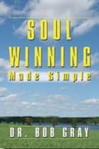 Soul Winning Made Simple ebook by Bob Gray Sr