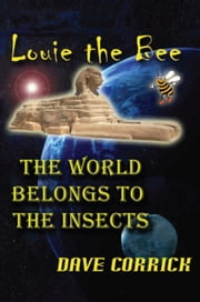 Louie the Bee - The World Belongs to the Insects ebook by Dave Corrick