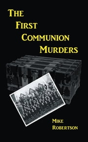 The First Communion Murders - A Novel ebook by Mike Robertson