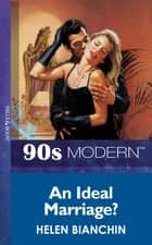An Ideal Marriage? (Mills & Boon Vintage 90s Modern) ebook by Helen Bianchin