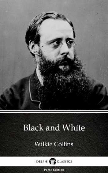 Black and White by Wilkie Collins - Delphi Classics (Illustrated) ebook by Wilkie Collins